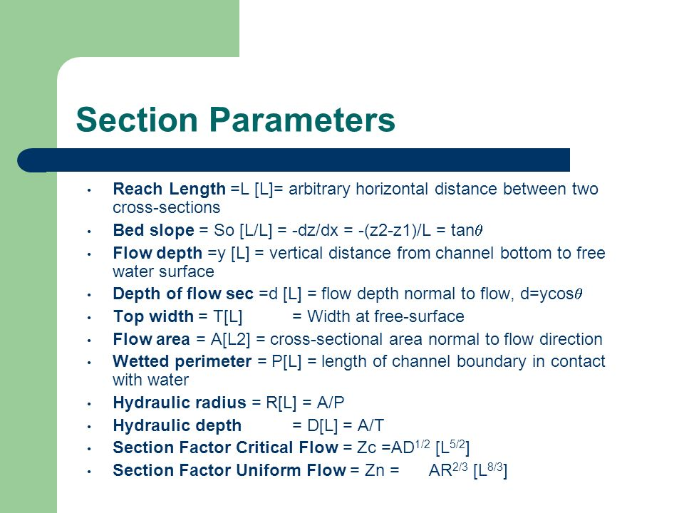 Section Parameters Reach Length =L [L]= arbitrary horizontal distance between two cross-sections. Bed slope = So [L/L] = -dz/dx = -(z2-z1)/L = tanq.